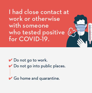 Ive had close contact at work or otherwise with someone who tested positive for covid19