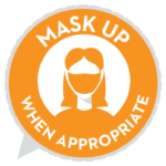 mask up when appropriate